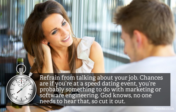 speed dating tip As a psychologist, i have always found the concept of speed dating fascinating in fact, some years ago, i decided to try it myself at the time, i had just moved to boston and didn't know that many people yet, so i figured i would give the speed-dating scene a go as it turns out, i like to talk.
