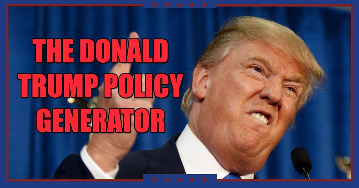 The Donald Trump Policy Generator The Poke