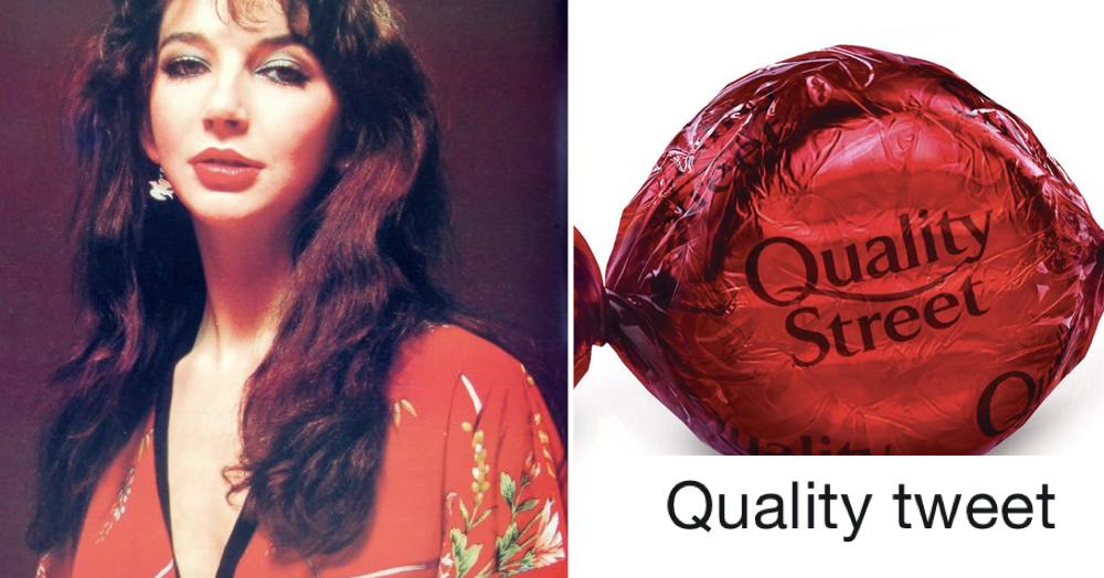 'Kate Bush as Quality Street' is the thread you need to take the edge off right now