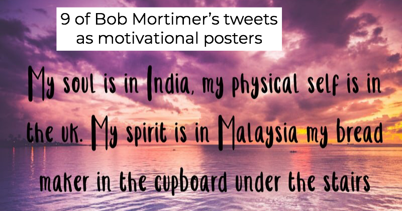 9 of Bob Mortimer's tweets as motivational posters