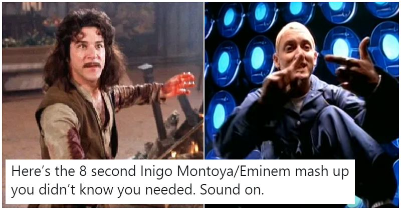 """""""The 8 second Inigo Montoya/Eminem mash up you didn't know you needed"""""""
