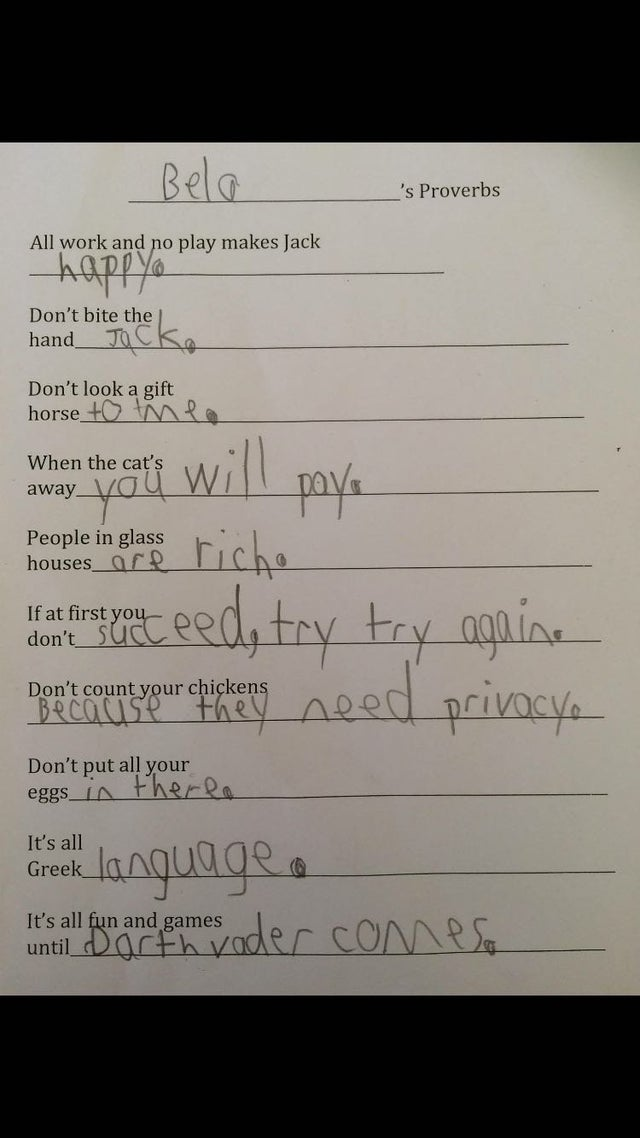 Asked to finish these famous proverbs, this kid's answers were wrong but so very right