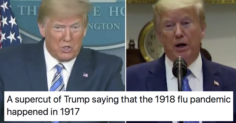 Every time Trump has said the 1918 flu pandemic happened in 1917 is quite the watch - the poke