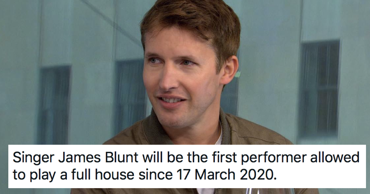 James Blunt will play the first post-lockdown full house and he got there before everyone else - the poke